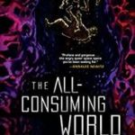 The All-Consuming World by Cassandra Khaw (book review).