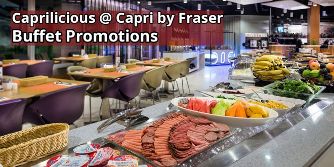 Caprilicious @ Capri by Fraser Buffet Promotions