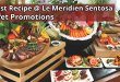 Latest Recipe @ Le Meridien Sentosa Buffet Promotions