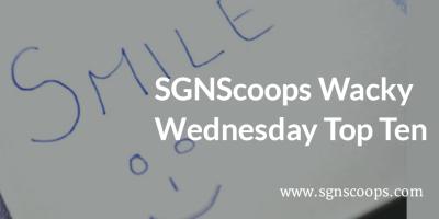 SGN Scoops Wacky Wednesday Top Ten