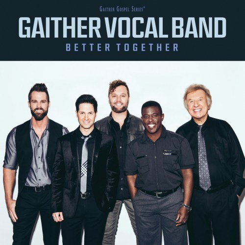 GRAMMY® Award-winning Gaither Vocal Band Is Better Than Ever…and Better Together