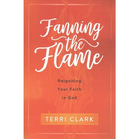 """Terri Clark Author of """"Fanning the Flame: Reigniting your faith in God"""""""