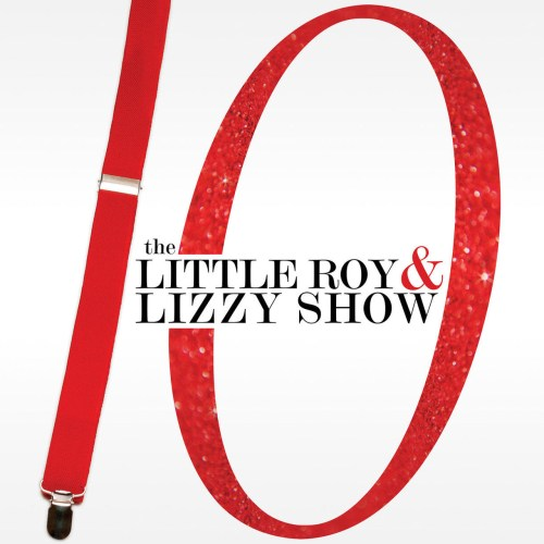 The Little Roy & Lizzy Show Celebrates 10 Years