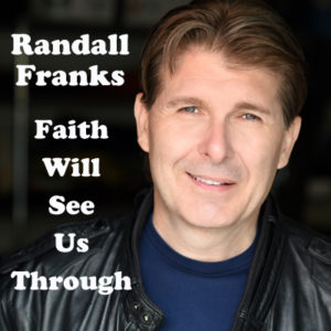 """Faith Will See Us Through"" is the musical promise actor/entertainer Randall Franks leans upon. (Randall Franks Media: Anna Ritch)"