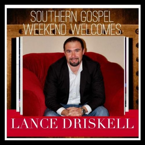 Southern Gospel Weekend Welcomes Lance Driskell