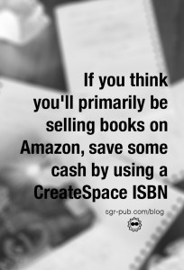 If you think you'll primarily be selling books on Amazon, save some cash by using a CreateSpace ISBN
