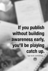 If you publish without building awareness early, you'll be playing catch up. Consider using preorders