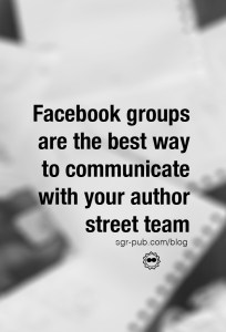 Facebook groups are the best way to communicate with your author street team