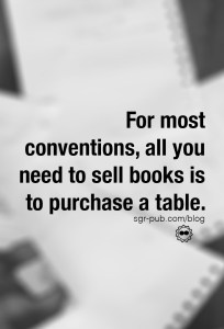 When attending conventions, you'll usually just need to purchase a table