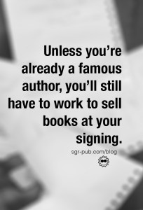 Unless you're already famous, you'll have to work at your book signings