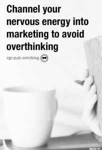 How to let go of your manuscript: Channel your energy into marketing to avoid overthinking