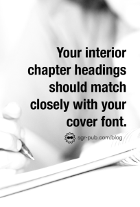 Working with a formatter: your interior headings should match closely with your cover font