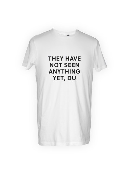 tshirt-hvid-they have not seen anything yet, du