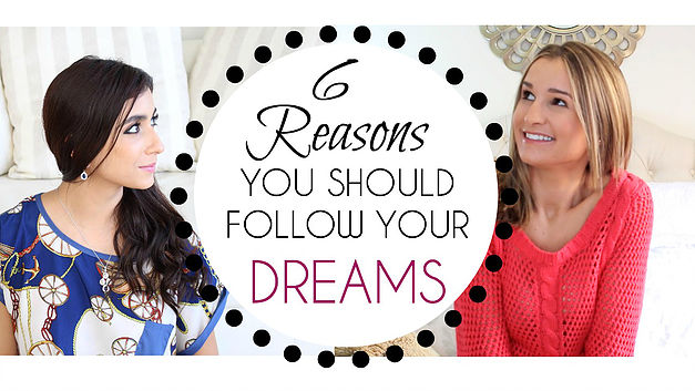 6 Reasons You Should Follow Your Dreams