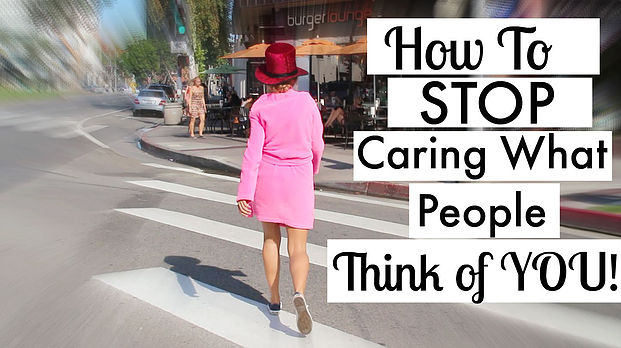 How to Not Care What People Think