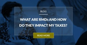 What Are RMDs And How Do They Impact My Taxes