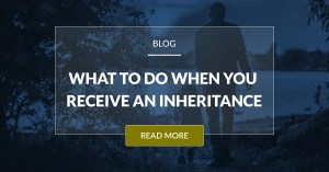 What To Do When You Receive An Inheritance