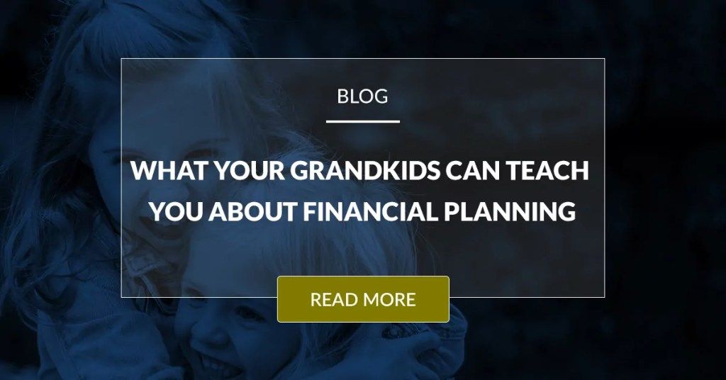 What Your Grandkids Can Teach You About Financial Planning