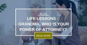 BLOG Life Lessons Grandma, Who Is Your POA 11.27.19