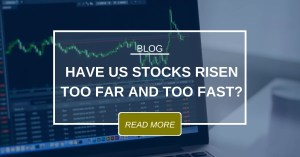 BLOG Have US Stocks Risen Too Far And Too Fast 2.21.2020