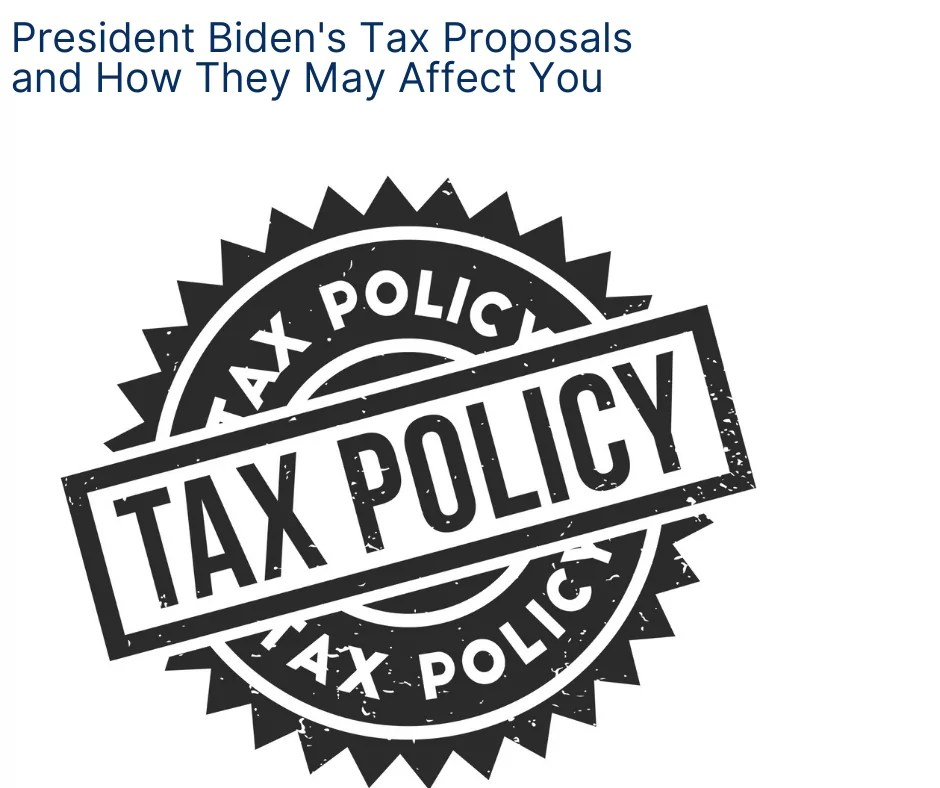 President Biden's Tax Proposals And How They May Affect You