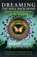 Dreaming the Soul Back Home by Robert Moss