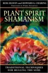 Plant Spirit Shamanism by Ross Heaven and Howard G. Charing
