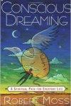 Conscious Dreaming by Robert Moss