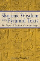 Shamanic Wisdom in the Pyramid Texts by Jeremy Naydler