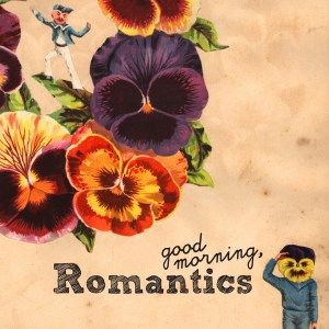 Cover of Good Morning Romantics with black lettering and collaged vintage pansy artwork, including a wreath in upper left and two small sailors with pansies for faces.