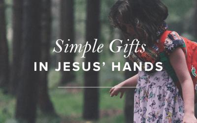 Simple Gifts in Jesus' Hands