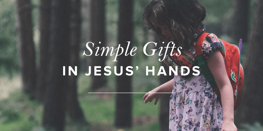 Simple Gifts in Jesus' Hands