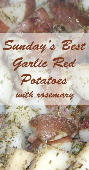 Sunday's Best Garlic Red Potatoes With Rosemary