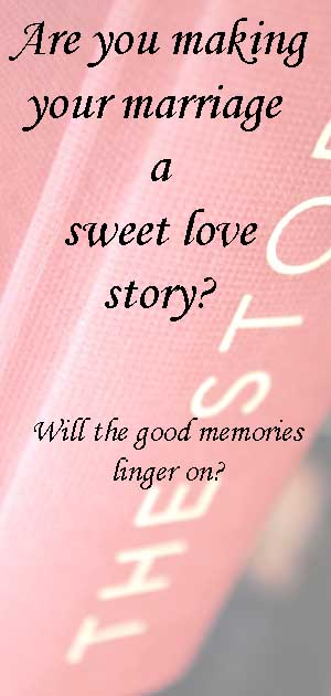 Are You Making Your Marriage A Sweet Love Story?