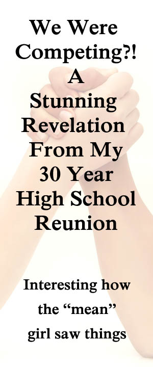 We were Competing? A stunning revelation from my 30 year high school reunion