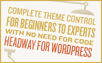 Complete Theme Control For Beginners To Experts With No Need For Code — Headway For WordPress
