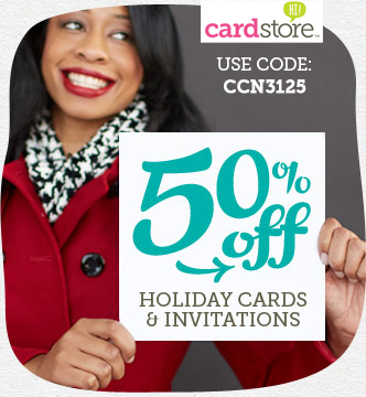 50% off Holiday Cards and Invites at Cardstore! Use Code: CCN3125, Valid through 12/8/13. Shop Now!