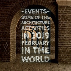 Some Of Architecture Activities in 2019 February in the World