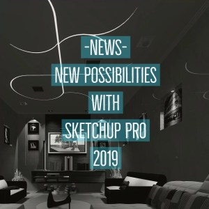 New possibilities with Sketchup Pro 2019