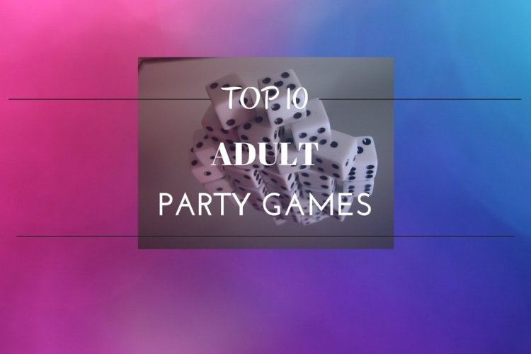 Top 10 Adult Party Games