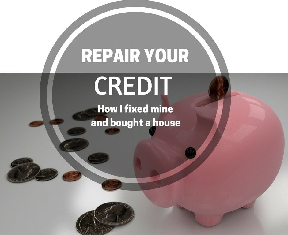 Repair Your Credit: How I fixed mine and bought a house