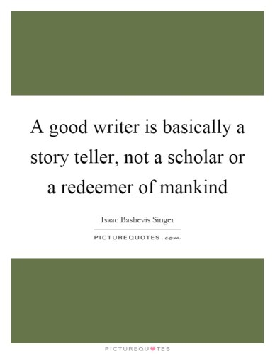 Isaac Bashevis Singer - Good Writer Quote - Writing Quote