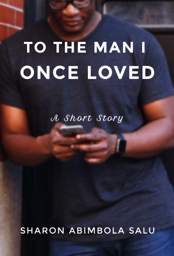 Official Poster of To the Man I Once Loved, an Epistolary Short Story, Also a Nigerian Office Romance published in September, In the background is a Handsome African Man who is wearing glasses and holds an apple smartphone and is wearing a navy blue t shirt