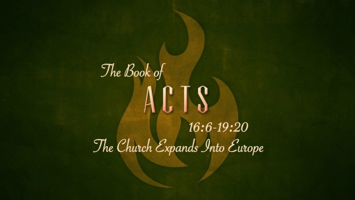 The Church Expands into Europe (Acts 16:6-19:20) – The Way