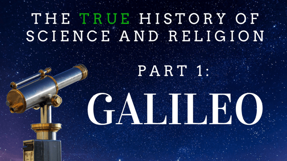 The true history of science and religion, part 1: Galileo