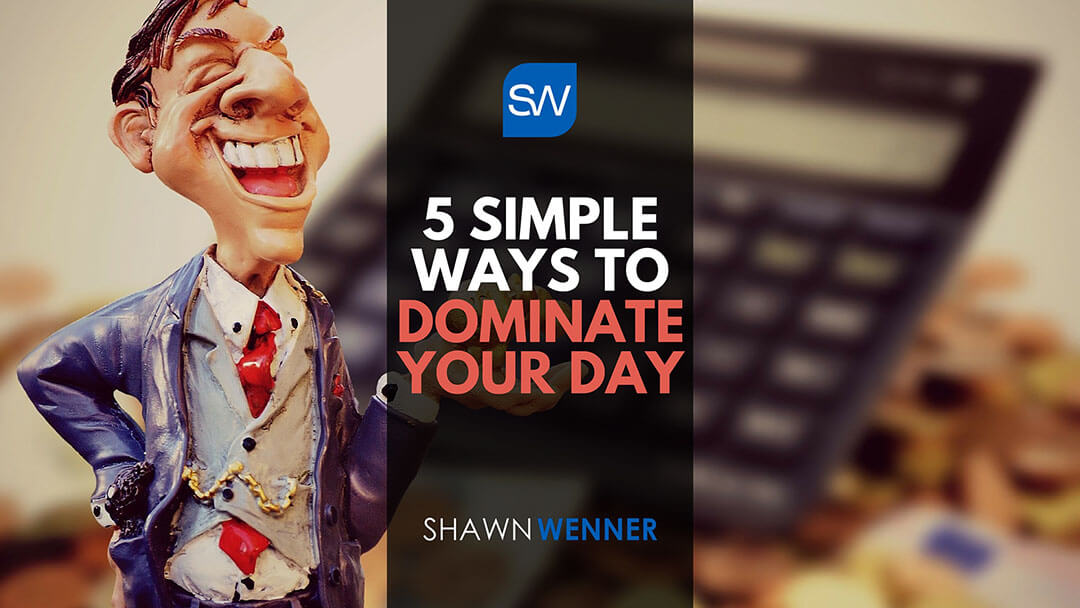 5 Simple Ways to Dominate Your Day
