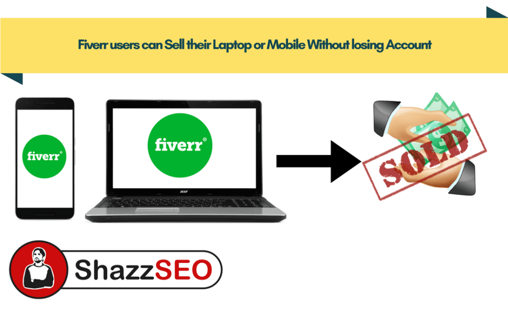Fiverr users can Sell their Laptop or Mobile Without losing Account. How?