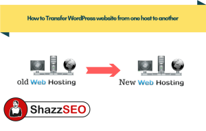 How to Transfer WordPress website from one host to another Step by Step