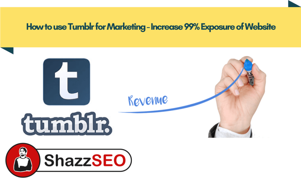 How to use Tumblr for Marketing – Increase 99% Exposure of Website