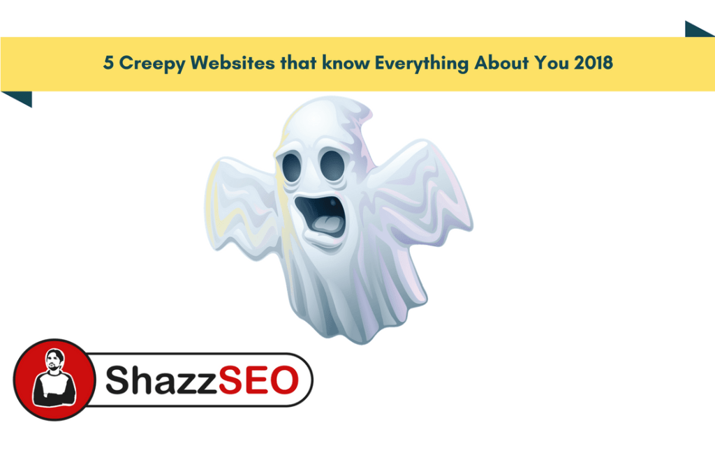 5 Creepy Websites that know Everything About You 2018